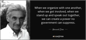 quote-when-we-organize-with-one-another-when-we-get-involved-when-we-stand-up-and-speak-out-howard-zinn-87-63-31
